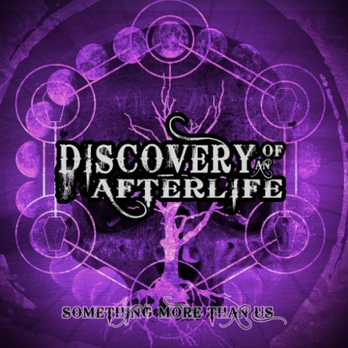 Discovery of an Afterlife - Something More Than Us (2016)