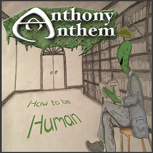 Anthony Anthem - How To Be Human (2016)