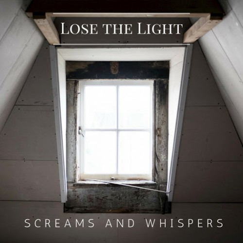 Screams And Whispers - Lose The Light (2016)
