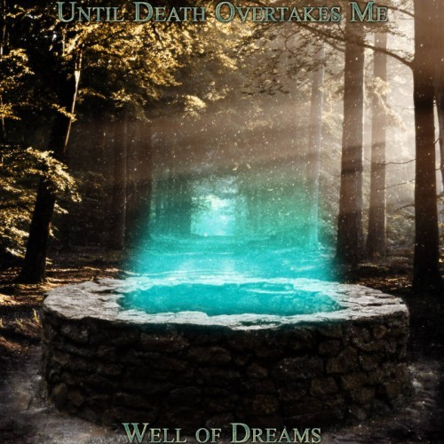 Until Death Overtakes Me - Well of Dreams (2016)