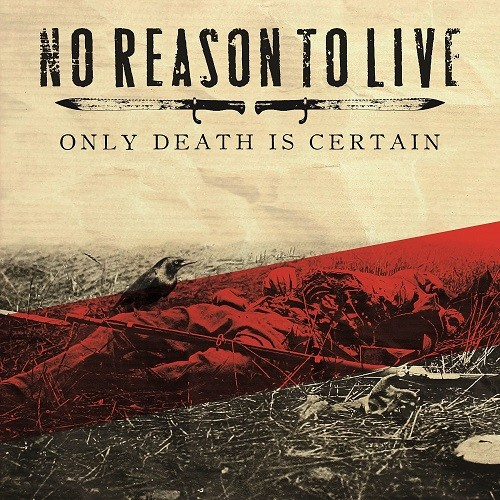No Reason To Live - Only Death Is Certain (2016)
