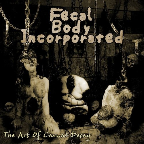 Fecal Body Incorporated - The Art of Carnal Decay (2016)
