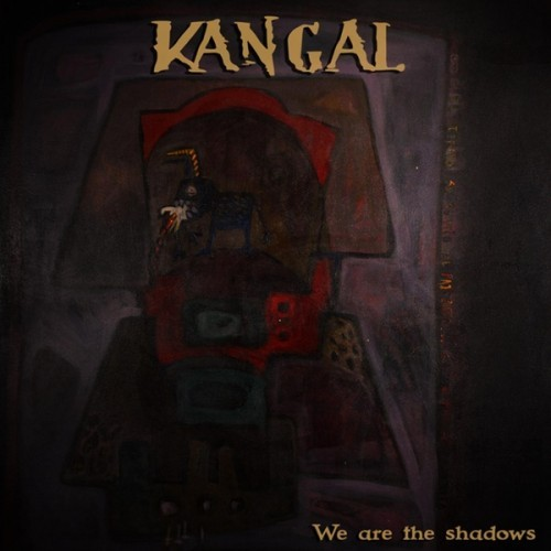 Kangal - We Are the Shadows (2016)