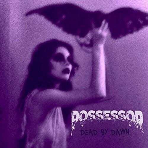 Possessor - Dead By Dawn (2016)