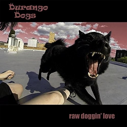 Durango Dogs - Raw Doggin' Love (2016)