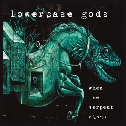 Lowercase Gods - When the Serpent Sings (2016)