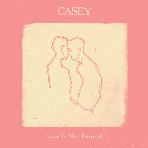 Casey - Love Is Not Enough (2016)