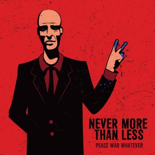 Never More Than Less - Peace, War, Whatever (2016)