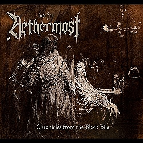 Into The Nethermost - Chronicles From The Black Bile (2016)