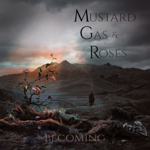 Mustard Gas And Roses - Becoming (2016)