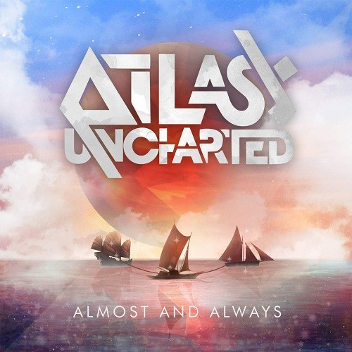 Atlas Uncharted - Almost And Always (2016)