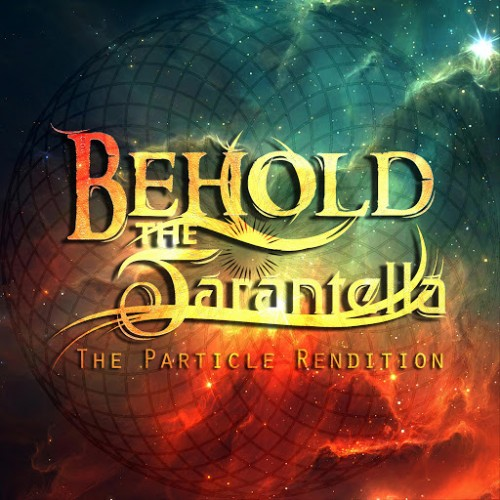 Behold, the Tarantella - The Particle Rendition (2016)
