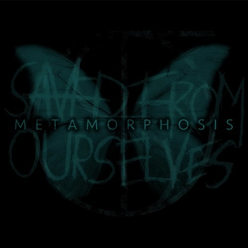 Saved from Ourselves - Metamorphosis (2016)