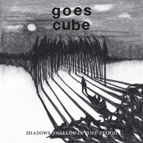 Goes Cube - Shadows Swallowed The Flood (2016)