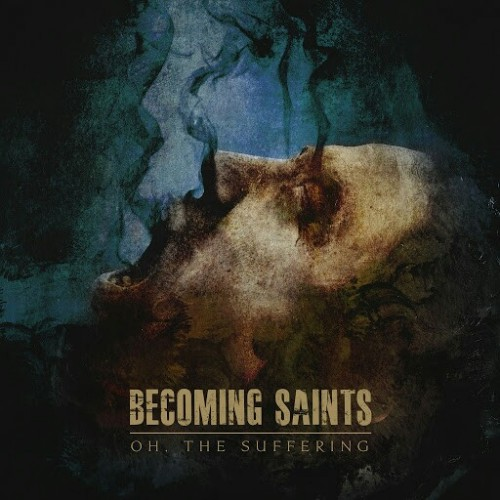 Becoming Saints - Oh, The Suffering (2016)