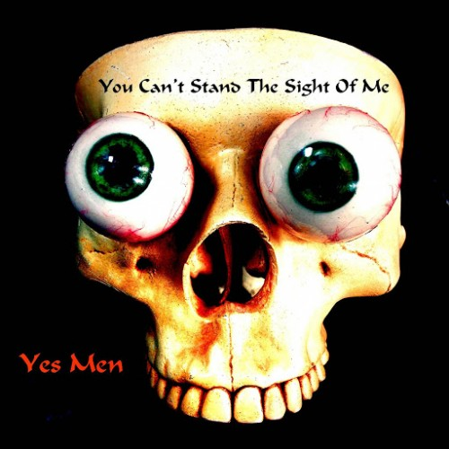 Yes Men - You Can't Stand the Sight of Me (2016)