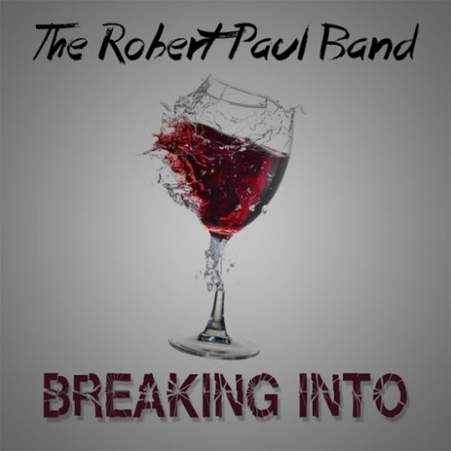 The Robert Paul Band - Breaking Into (2016)