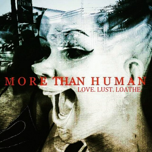 More Than Human - Love. Lust. Loathe. (2016)