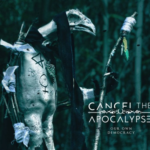 Cancel The Apocalypse - Our Own Democracy (2016)