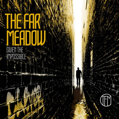 The Far Meadow - Given The Impossible (2016)