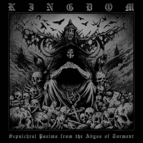 Kingdom - Sepulchral Psalms from the Abyss of Torment (2016)