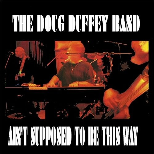 The Doug Duffey Band - Ain't Supposed To Be This Way (2016)