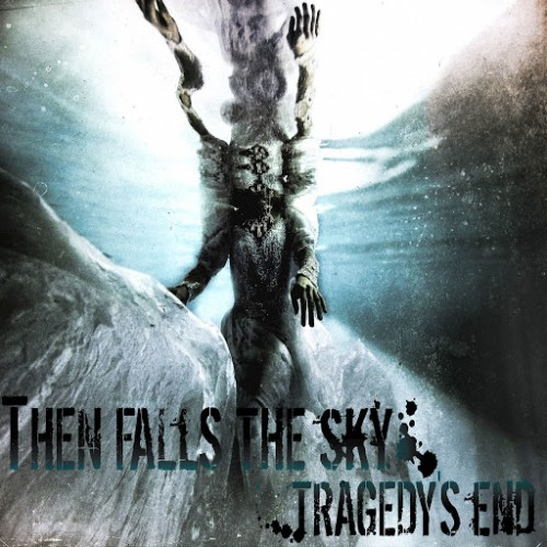 Then Falls The Sky - Tragedy's End (2016)
