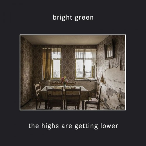 Bright Green - The Highs Are Getting Lower (ep) (2016)