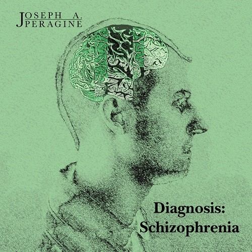 Joseph A. Peragine - Diagnosis: Schizophrenia (2016)