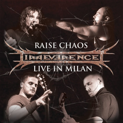 Irreverence - Raise Chaos - Live in Milan (2016)