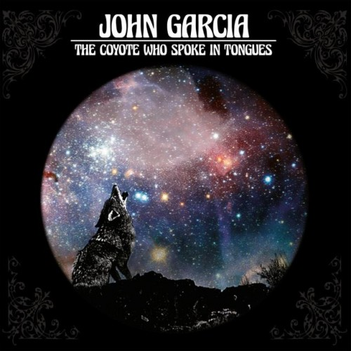 John Garcia (Kyuss) - The Coyote Who Spoke In Tongues (2017)