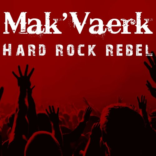Mak'Vaerk - Hard Rock Rebel (2017)