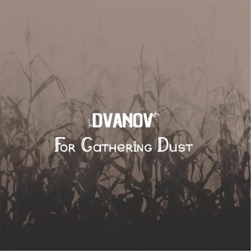 Dvanov - For Gathering Dust (2017)