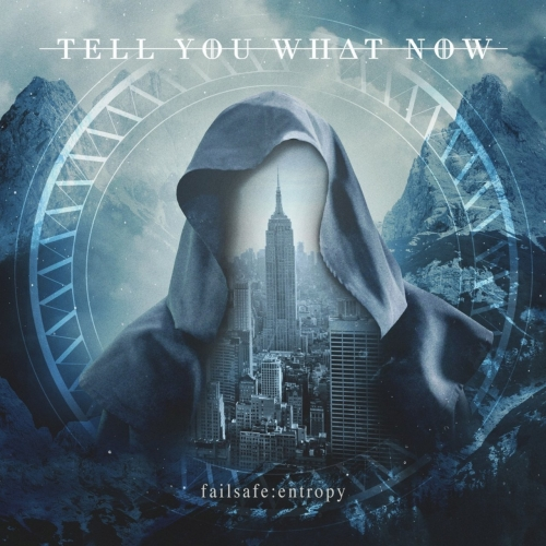 Tell You What Now - Failsafe: Entropy (2017)