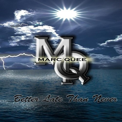 Marc Quee - Better Late Than Never (2017)