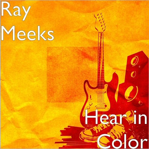 Ray Meeks - Hear In Color (2017)