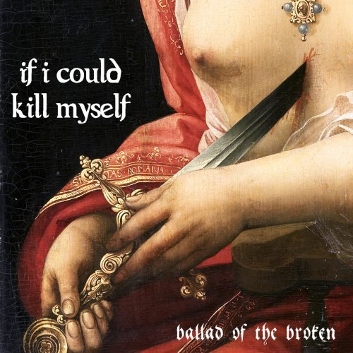If I Could Kill Myself - Ballad of the Broken (2017)