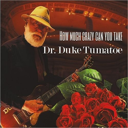 Dr. Duke Tumatoe - How Much Crazy Can You Take (2017)