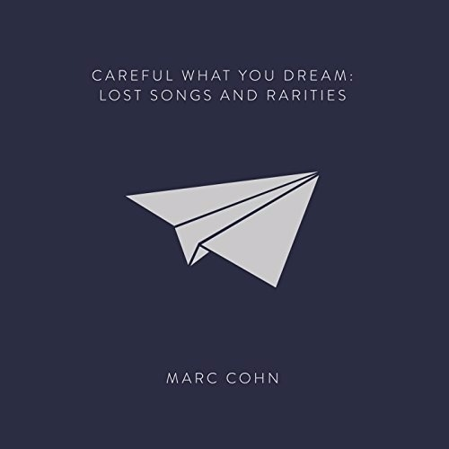 Marc Cohn - Careful What You Dream: Lost Songs And Rarities (2016)