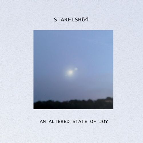 Starfish64 - An Altered State Of Joy (2016)