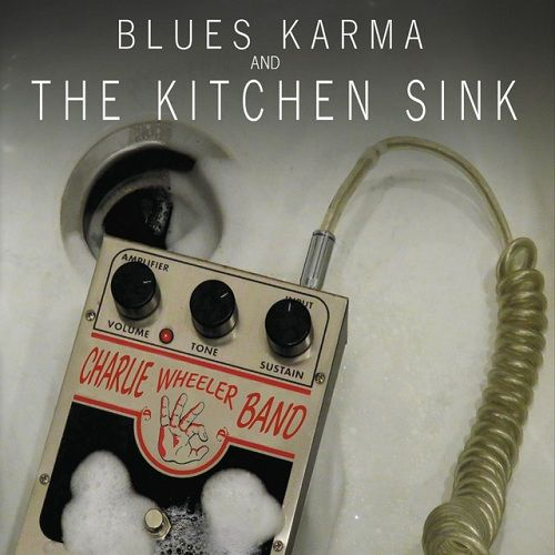 Charlie Wheeler Band - Blues Karma And The Kitchen Sink (2016)