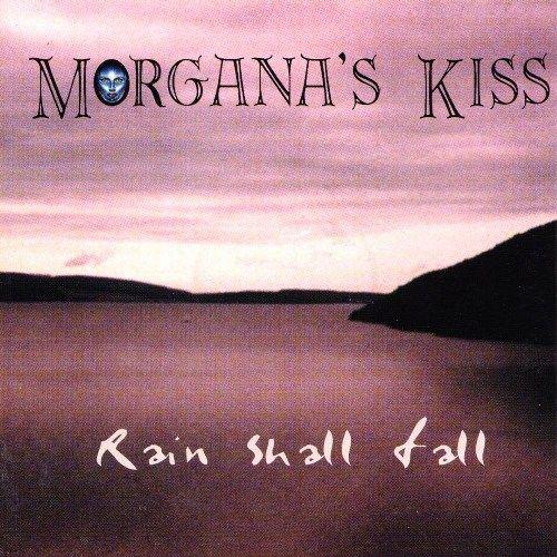 Morgana's Kiss - Rain Shall Fall (1999)