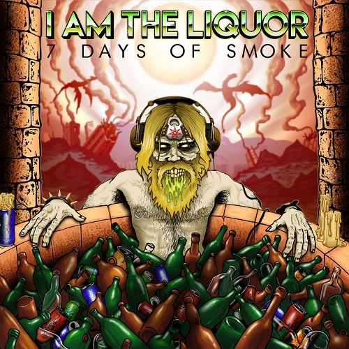 I Am The Liquor - 7 Days Of Smoke (2017)