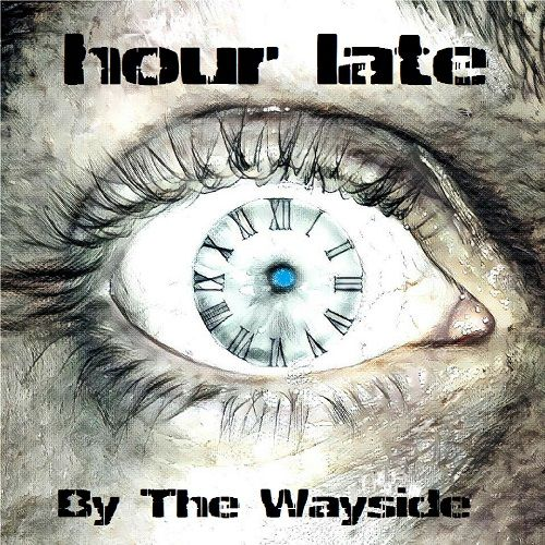 Hour Late - By The Wayside (2017)
