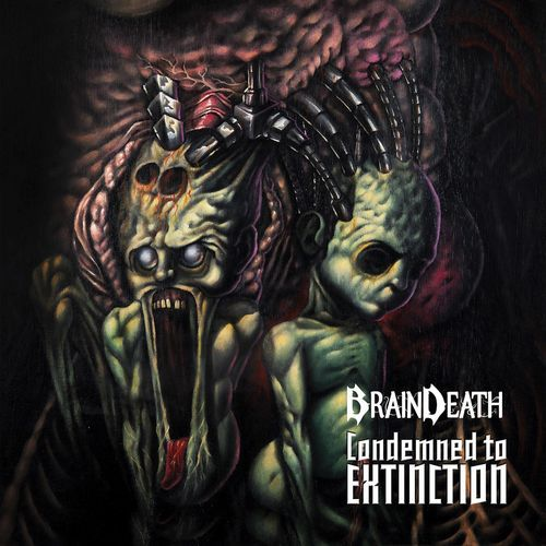 Brain Death - Condemned To Extinction (2017)