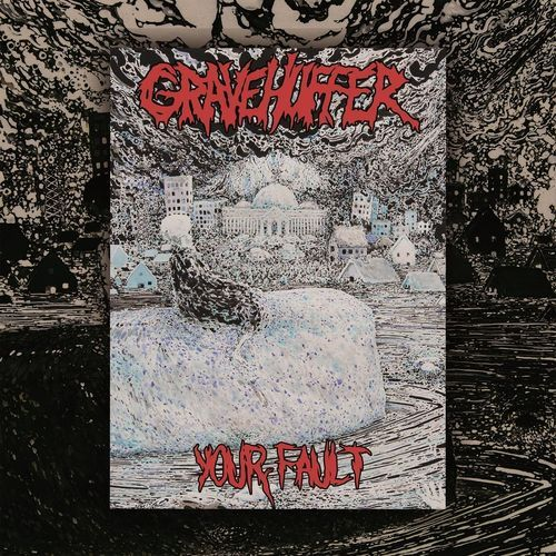 Gravehuffer - Your Fault (2017)