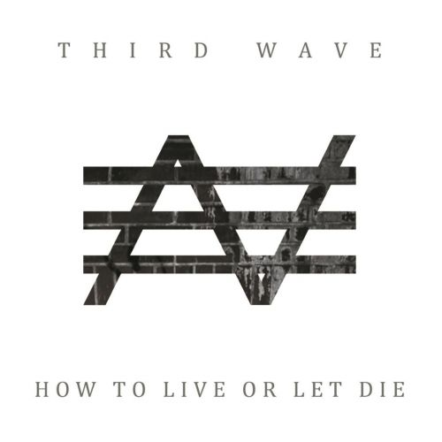 Third Wave - How to Live or Let Die (2017)