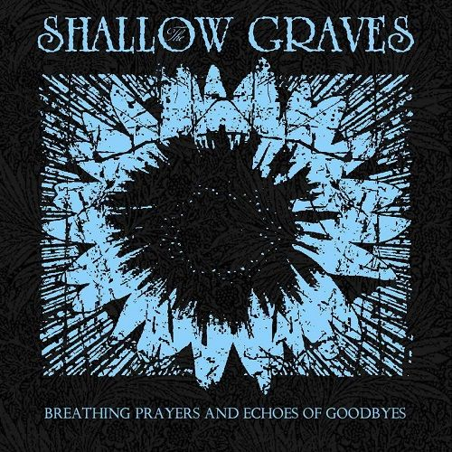 The Shallow Graves - Breathing Prayers And Echoes Of Goodbyes (2017)