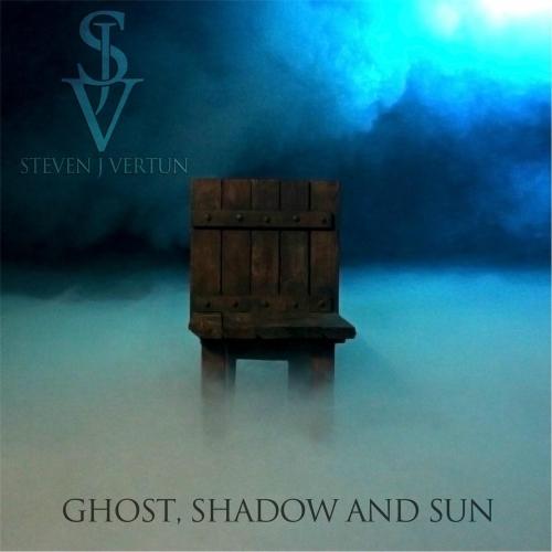 Steven J Vertun - Ghost, Shadow and Sun (2017)