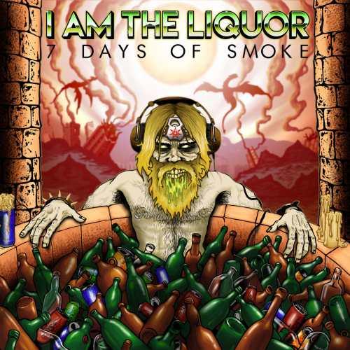 I Am the Liquor - 7 Days of Smoke (2017)